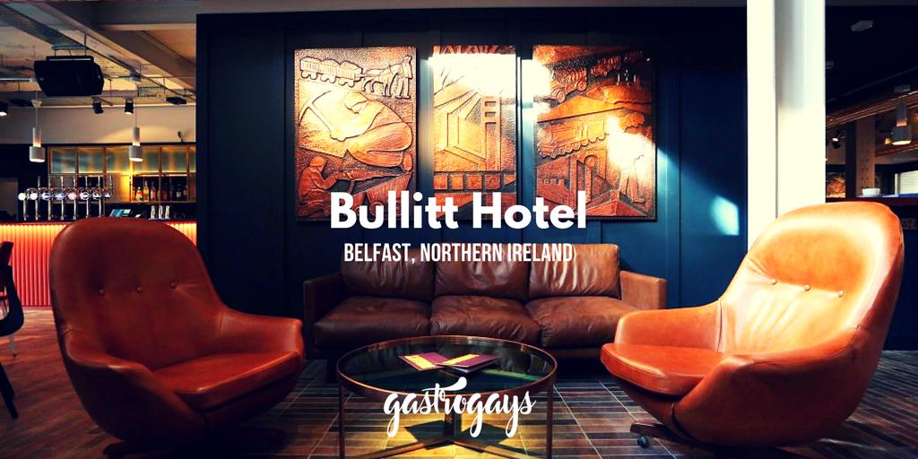 Bullitt Hotel: Belfast at its Best! | GastroGays